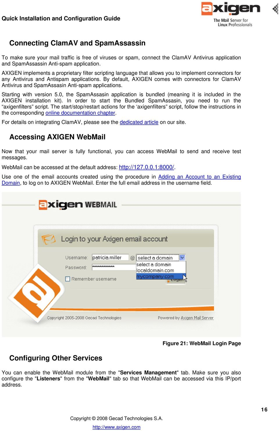 By default, AXIGEN comes with connectors for ClamAV Antivirus and SpamAssasin Anti-spam applications. Starting with version 5.
