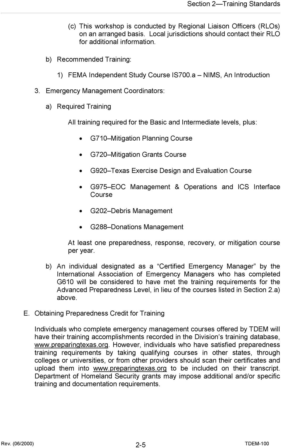 Emergency Management Coordinators: a) Required Training All training required for the Basic and Intermediate levels, plus: G710 Mitigation Planning Course G720 Mitigation Grants Course G920 Texas