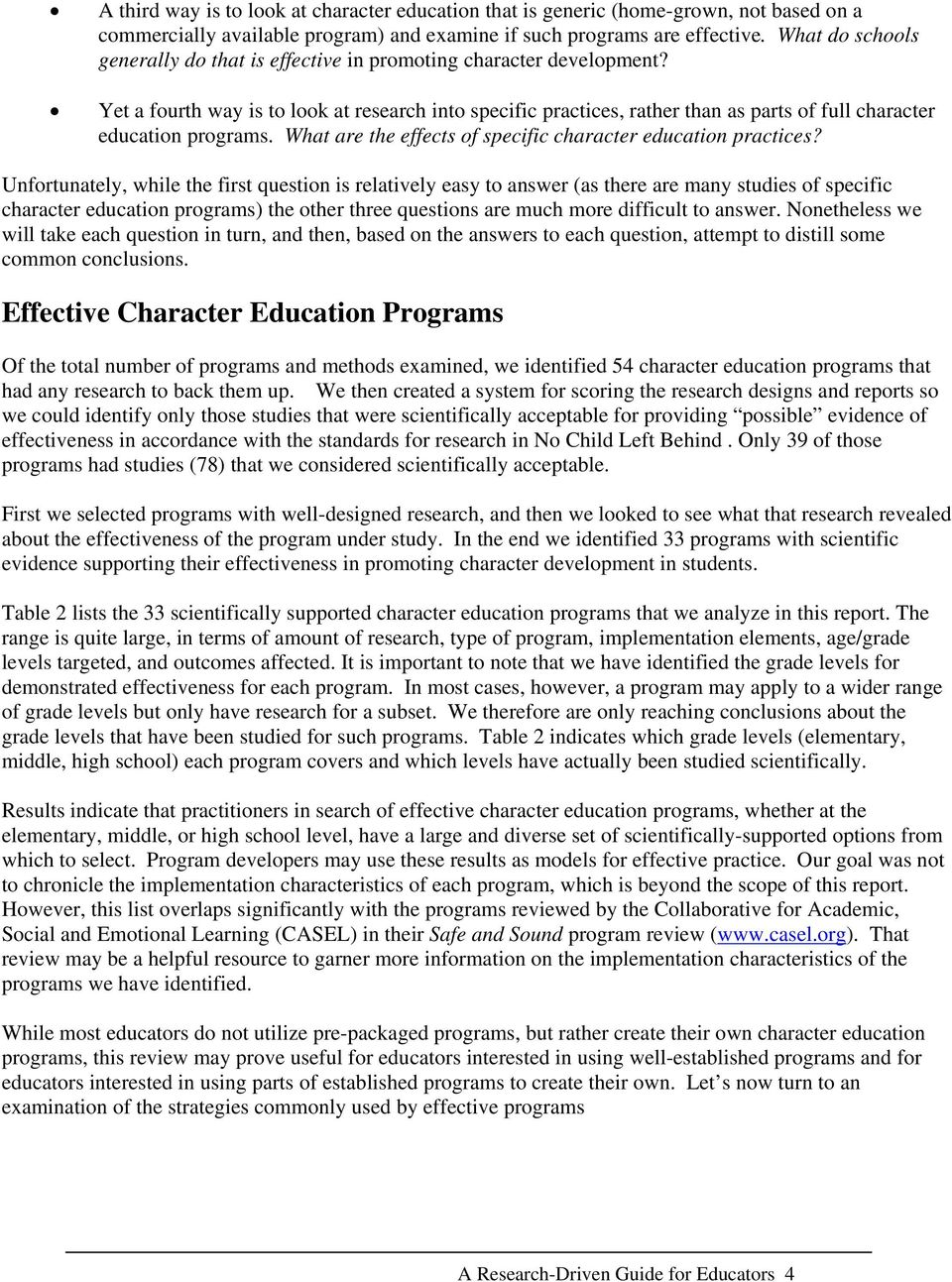 Yet a fourth way is to look at research into specific practices, rather than as parts of full character education programs. What are the effects of specific character education practices?