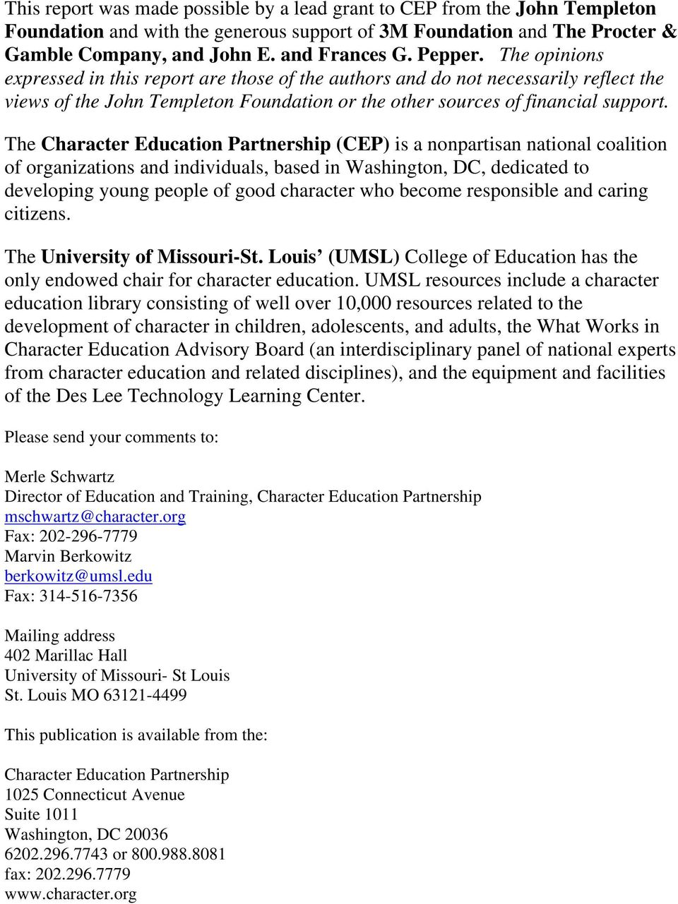 The Character Education Partnership (CEP) is a nonpartisan national coalition of organizations and individuals, based in Washington, DC, dedicated to developing young people of good character who