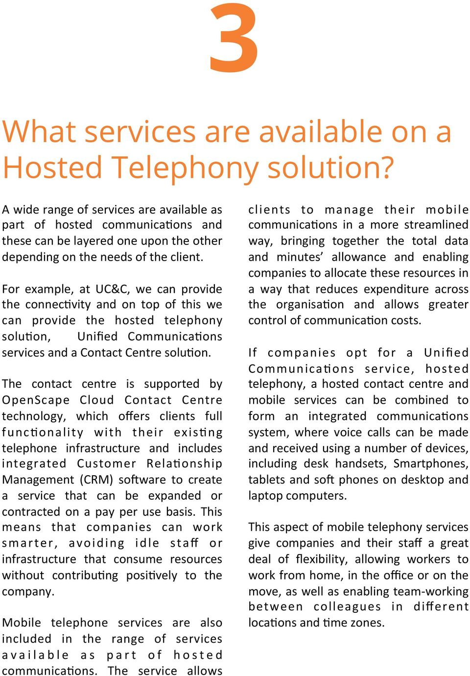 For example, at UC&C, we can provide the connec;vity and on top of this we can provide the hosted telephony solu;on, Unified Communica;ons services and a Contact Centre solu;on.