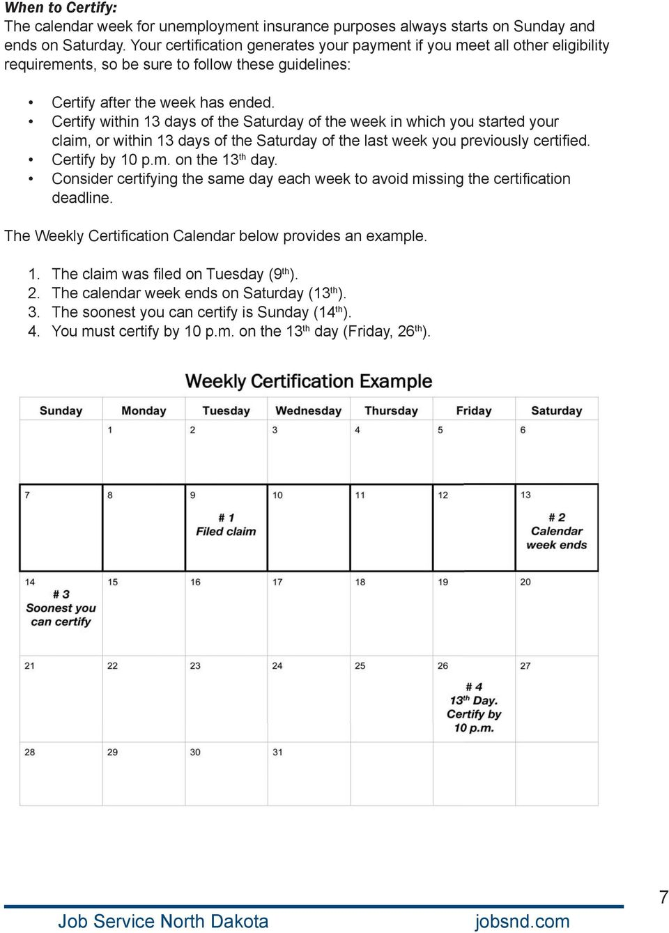 Certify within 13 days of the Saturday of the week in which you started your claim, or within 13 days of the Saturday of the last week you previously certifi ed. Certify by 10 p.m. on the 13 th day.