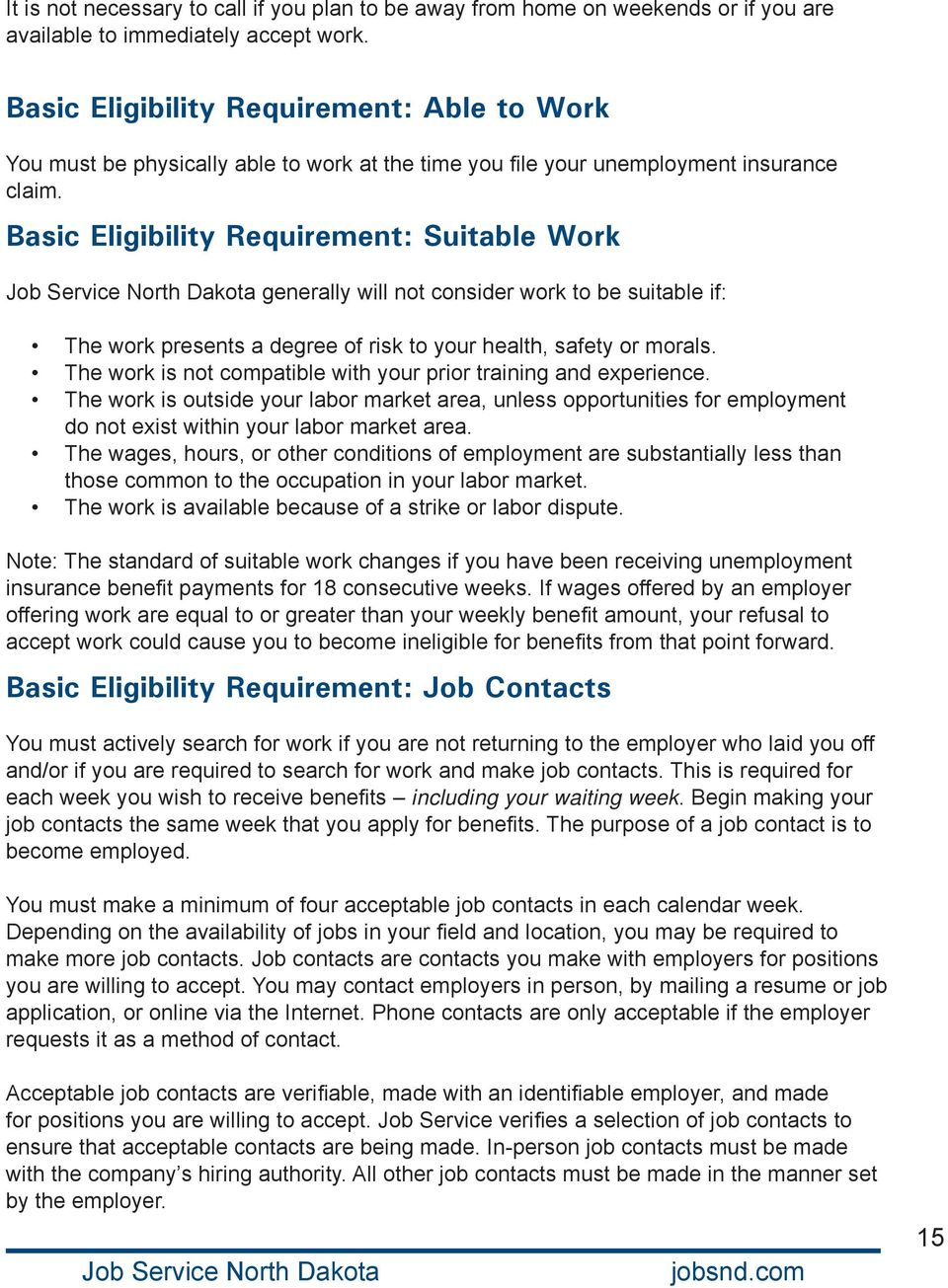 Basic Eligibility Requirement: Suitable Work generally will not consider work to be suitable if: The work presents a degree of risk to your health, safety or morals.