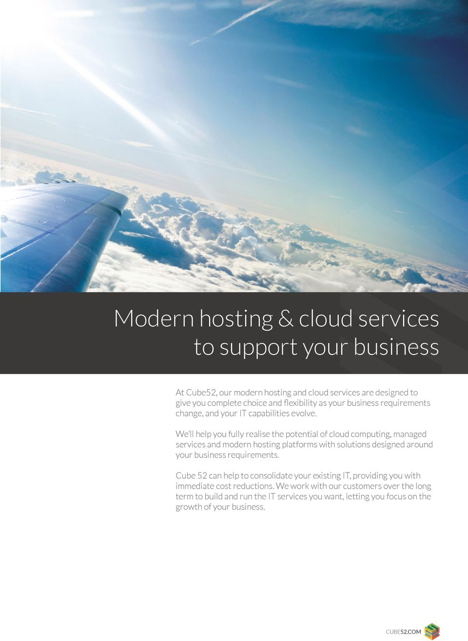We ll help you fully realise the potential of cloud computing, managed services and modern hosting platforms with solutions designed around your business