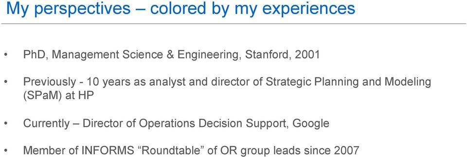 Strategic Planning and Modeling (SPaM) at HP Currently Director of