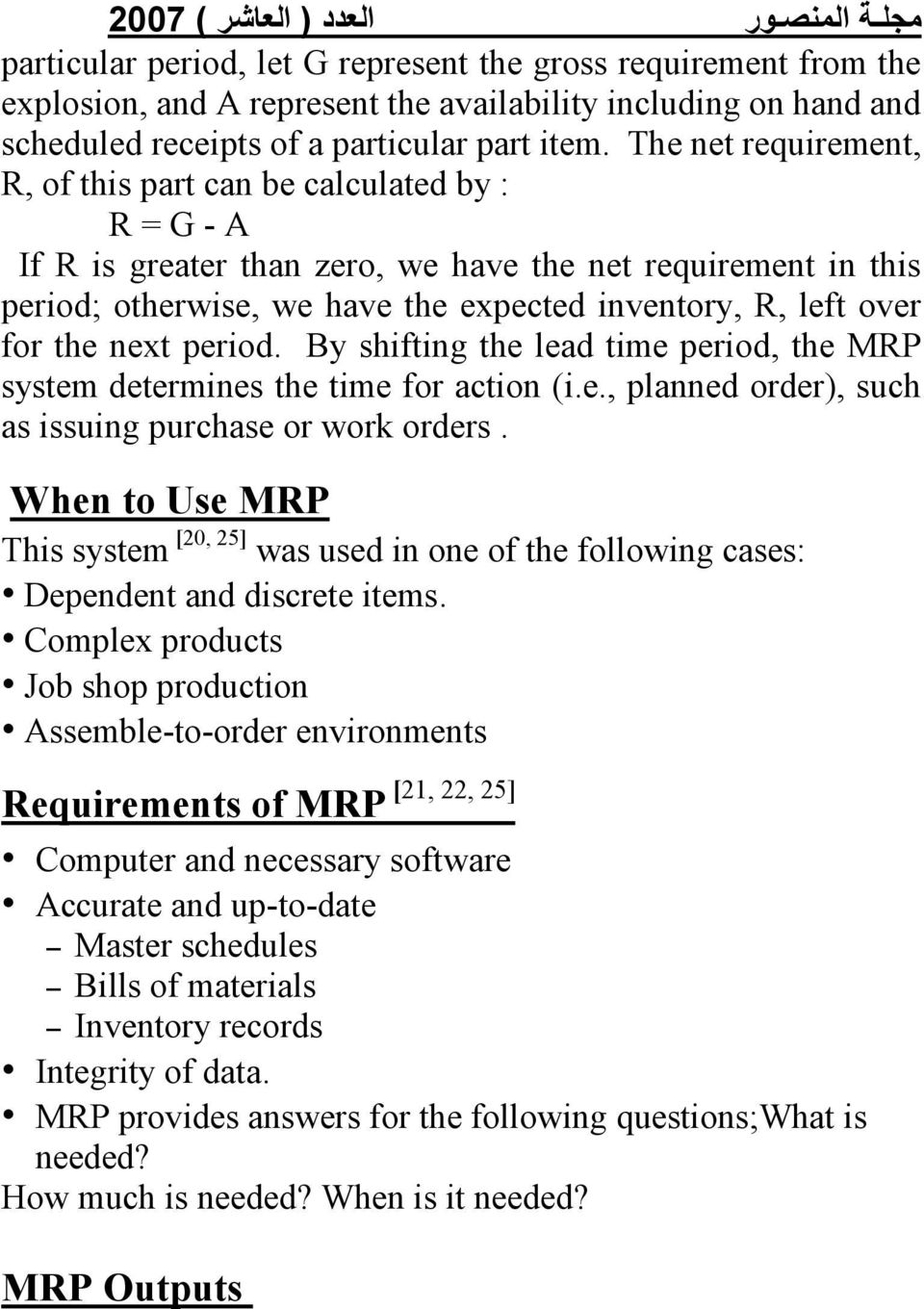 for the next period. By shifting the lead time period, the MRP system determines the time for action (i.e., planned order), such as issuing purchase or work orders.
