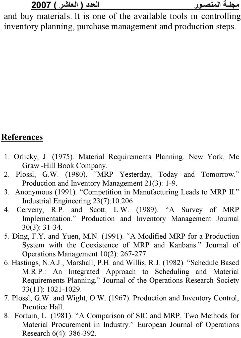 Competition in Manufacturing Leads to MRP II. Industrial Engineering 23(7):10.206 4. Cerveny, R.P. and Scott, L.W. (1989). A Survey of MRP Implementation.
