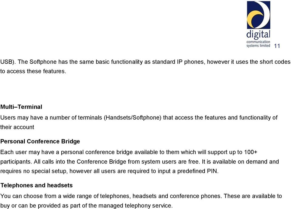 conference bridge available to them which will support up to 100+ participants. All calls into the Conference Bridge from system users are free.