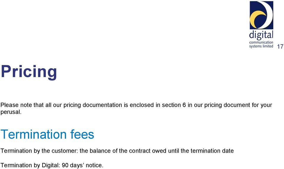 Termination fees Termination by the customer: the balance of the