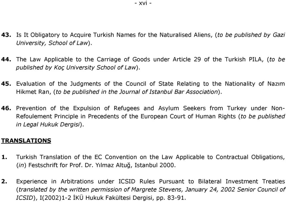 Evaluation of the Judgments of the Council of State Relating to the Nationality of Nazım Hikmet Ran, (to be published in the Journal of Istanbul Bar Association). 46.