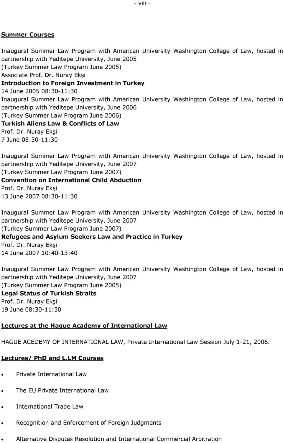 Nuray Ekşi Introduction to Foreign Investment in Turkey 14 June 2005 08:30-11:30 Inaugural Summer Law Program with American University Washington College of Law, hosted in partnership with Yeditepe