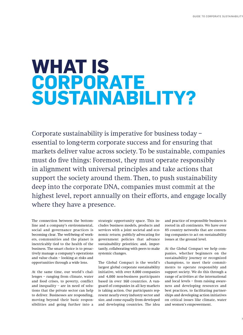 To be sustainable, companies must do ve things: Foremost, they must operate responsibly in alignment with universal principles and take actions that support the society around them.