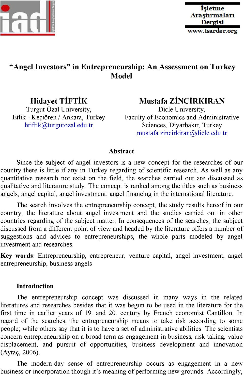 tr Abstract Since the subject of angel investors is a new concept for the researches of our country there is little if any in Turkey regarding of scientific research.