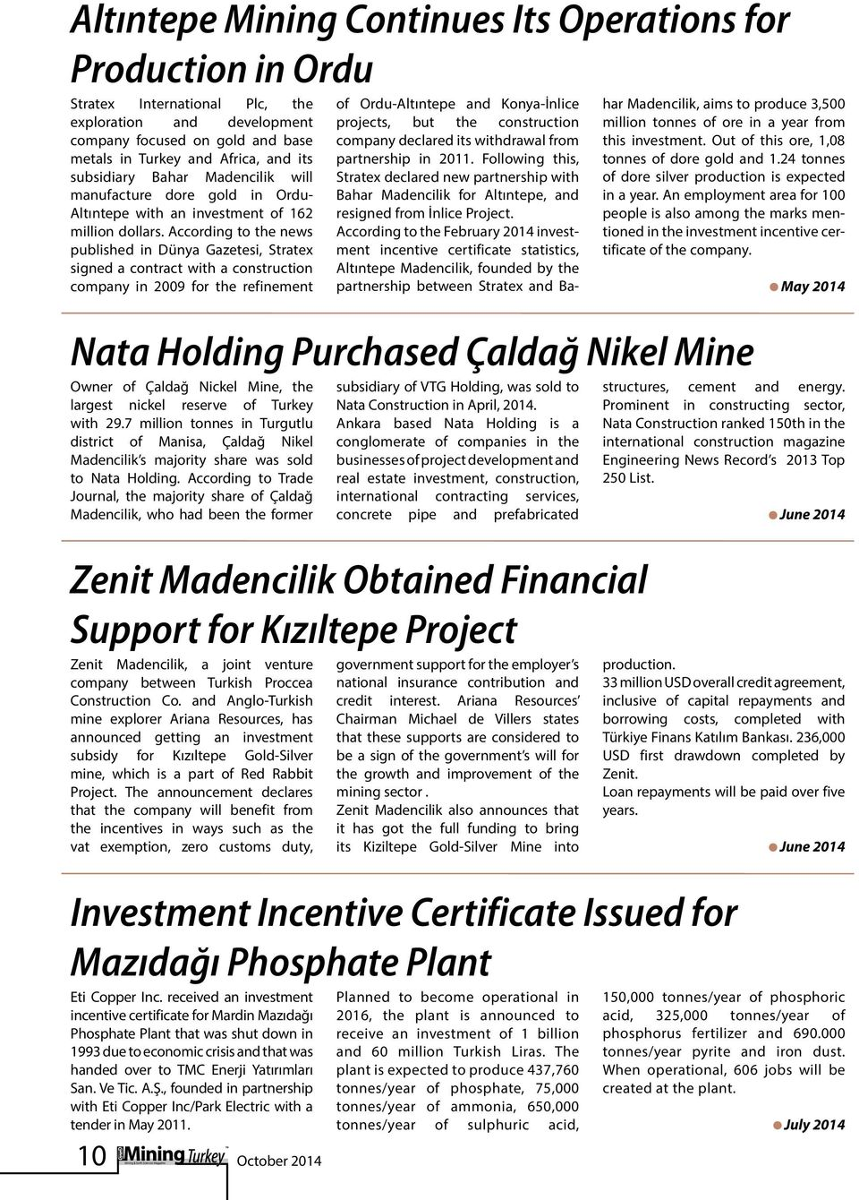 According to the news published in Dünya Gazetesi, Stratex signed a contract with a construction company in 2009 for the refinement Nata Holding Purchased Çaldağ Nikel Mine Owner of Çaldağ Nickel