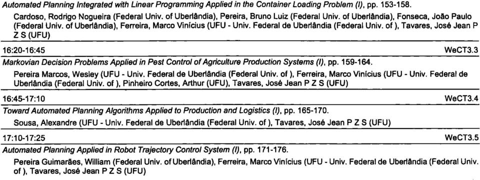 Markovian Decision Problems Applied in Pest Control of Agriculture Production Systems (1) pp 159164 Pereira Marcos Wesley (UFU Federal de Uberlandia (Federal Univ of) Ferreira Marco Vinicius (UFU