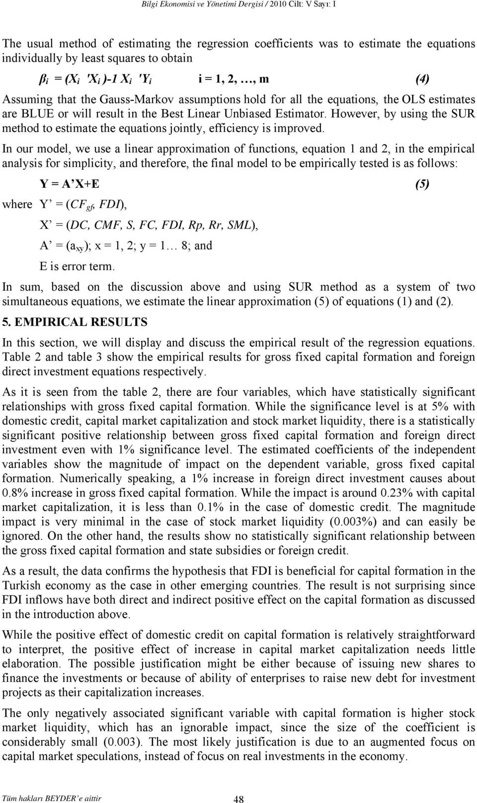 However, by using the SUR method to estimate the equations jointly, efficiency is improved.