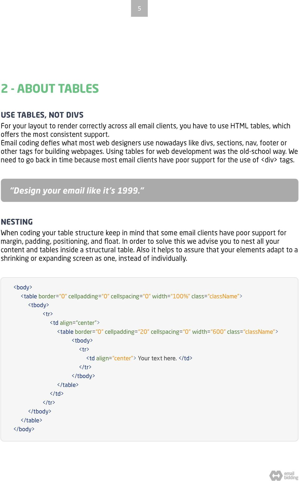 We need to go back in time because most email clients have poor support for the use of <div> tags. Design your email like it s 1999.