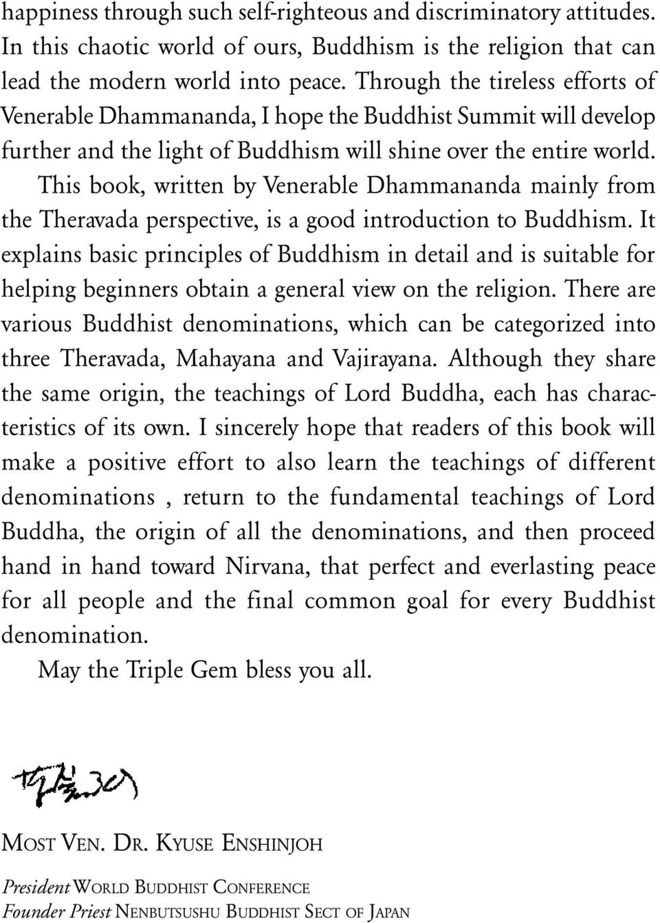 This book, written by Venerable Dhammananda mainly from the Theravada perspective, is a good introduction to Buddhism.
