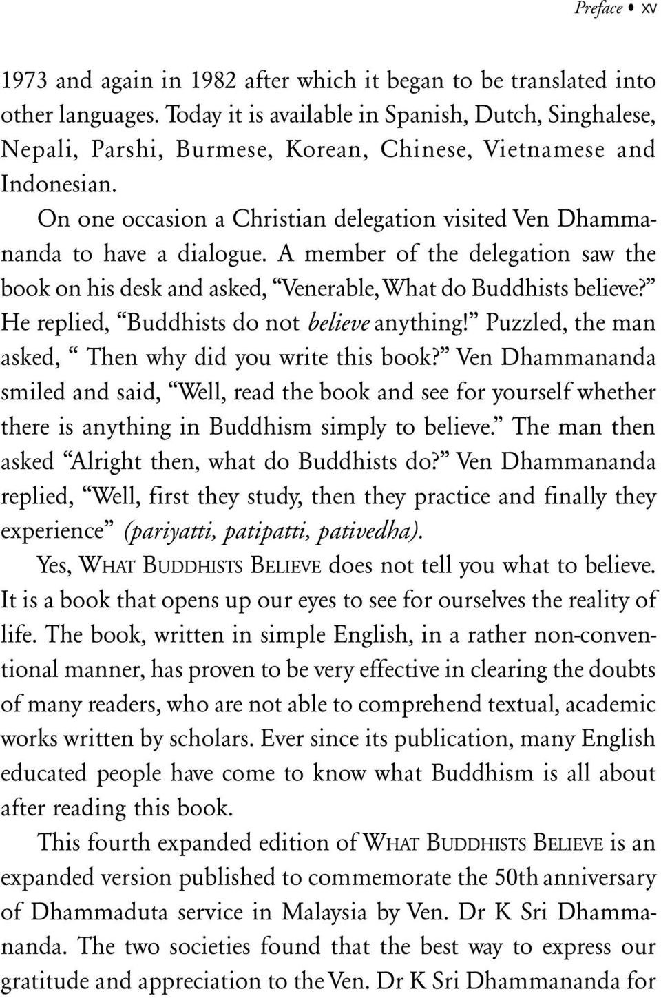 On one occasion a Christian delegation visited Ven Dhammananda to have a dialogue. A member of the delegation saw the book on his desk and asked, Venerable, What do Buddhists believe?