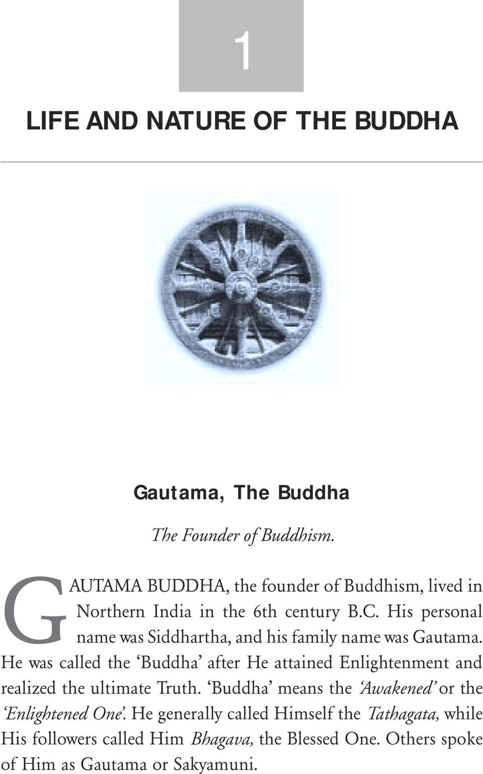His personal name was Siddhartha, and his family name was Gautama.