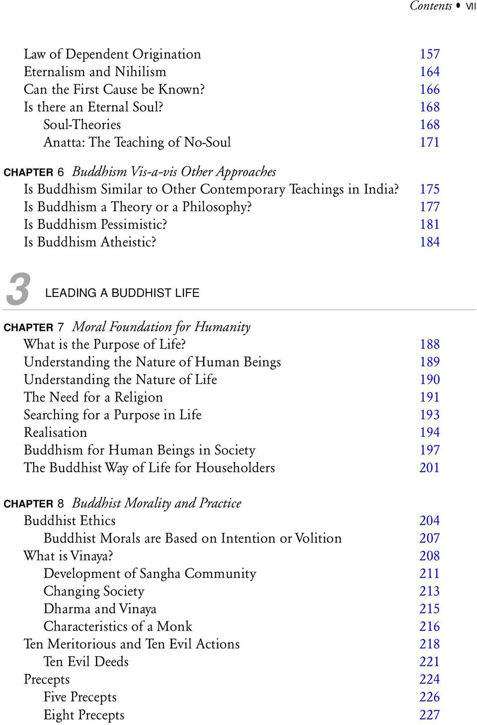 175 Is Buddhism a Theory or a Philosophy? 177 Is Buddhism Pessimistic? 181 Is Buddhism Atheistic? 184 3 LEADING A BUDDHIST LIFE CHAPTER 7 Moral Foundation for Humanity What is the Purpose of Life?