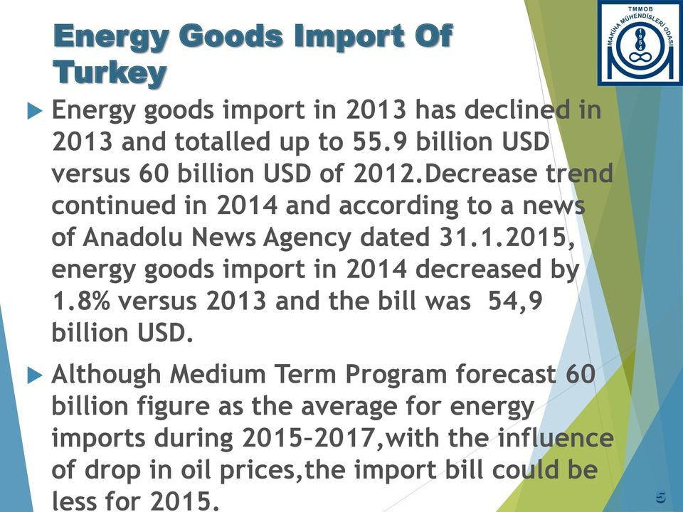 Decrease trend continued in 2014 and according to a news of Anadolu News Agency dated 31.1.2015, energy goods import in 2014 decreased by 1.