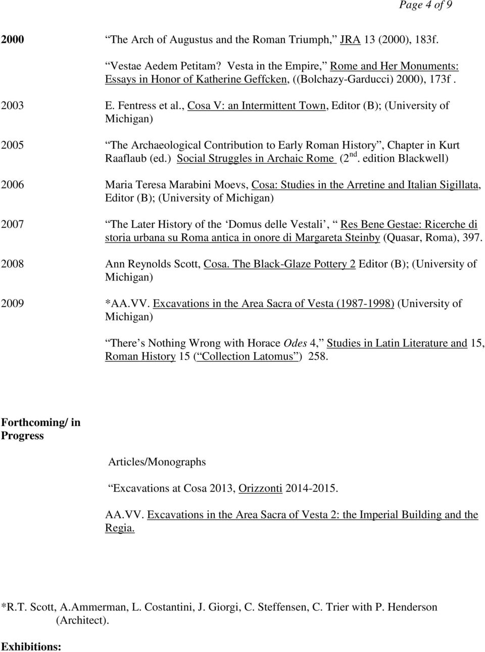 , Cosa V: an Intermittent Town, Editor (B); (University of Michigan) 2005 The Archaeological Contribution to Early Roman History, Chapter in Kurt Raaflaub (ed.) Social Struggles in Archaic Rome (2 nd.