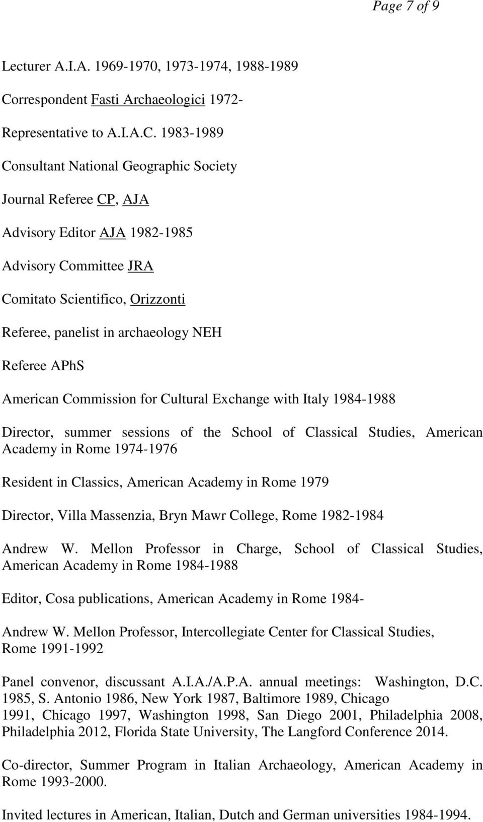 1983-1989 Consultant National Geographic Society Journal Referee CP, AJA Advisory Editor AJA 1982-1985 Advisory Committee JRA Comitato Scientifico, Orizzonti Referee, panelist in archaeology NEH
