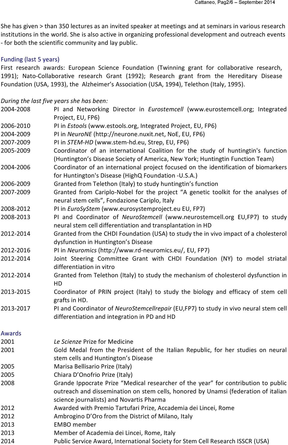 Funding (last 5 years) First research awards: European Science Foundation (Twinning grant for collaborative research, 1991); Nato- Collaborative research Grant (1992); Research grant from the