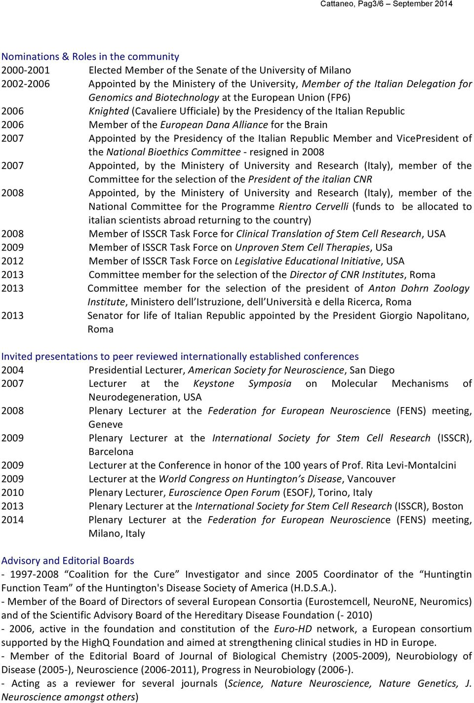 Alliance for the Brain 2007 Appointed by the Presidency of the Italian Republic Member and VicePresident of the National Bioethics Committee - resigned in 2008 2007 Appointed, by the Ministery of