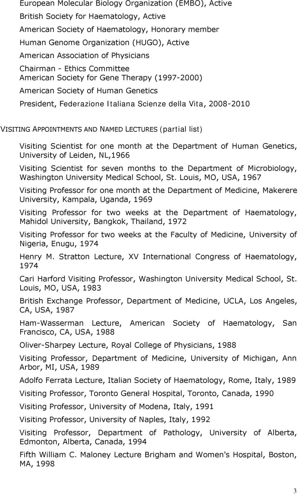 VISITING APPOINTMENTS AND NAMED LECTURES (partial list) Visiting Scientist for one month at the Department of Human Genetics, University of Leiden, NL,1966 Visiting Scientist for seven months to the
