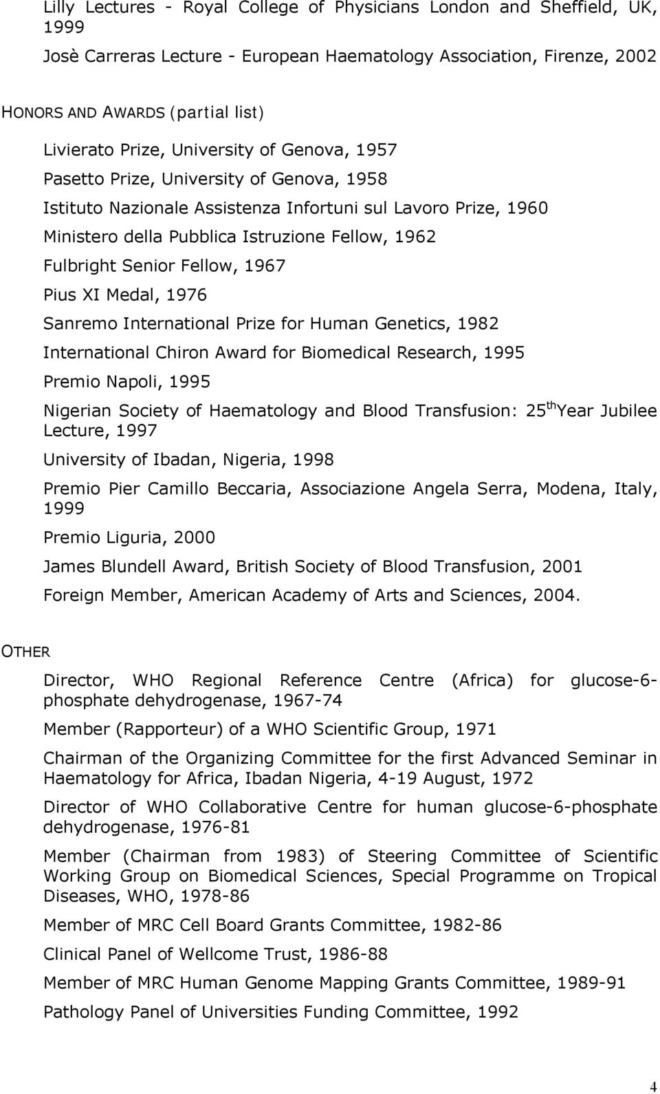 Fellow, 1967 Pius XI Medal, 1976 Sanremo International Prize for Human Genetics, 1982 International Chiron Award for Biomedical Research, 1995 Premio Napoli, 1995 Nigerian Society of Haematology and