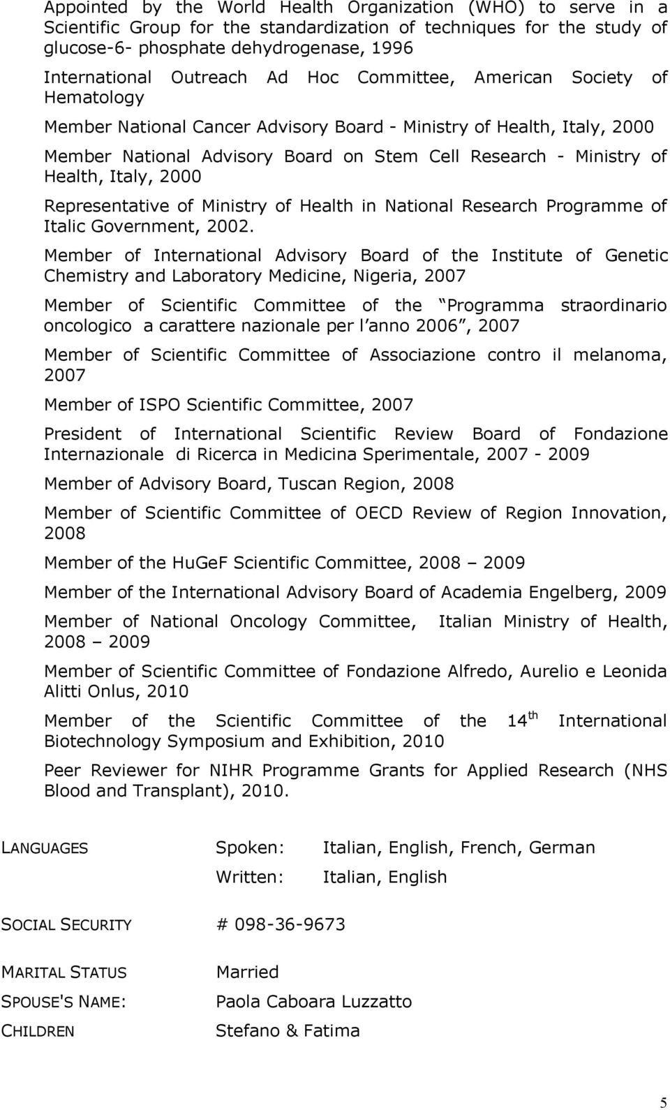 Italy, 2000 Representative of Ministry of Health in National Research Programme of Italic Government, 2002.