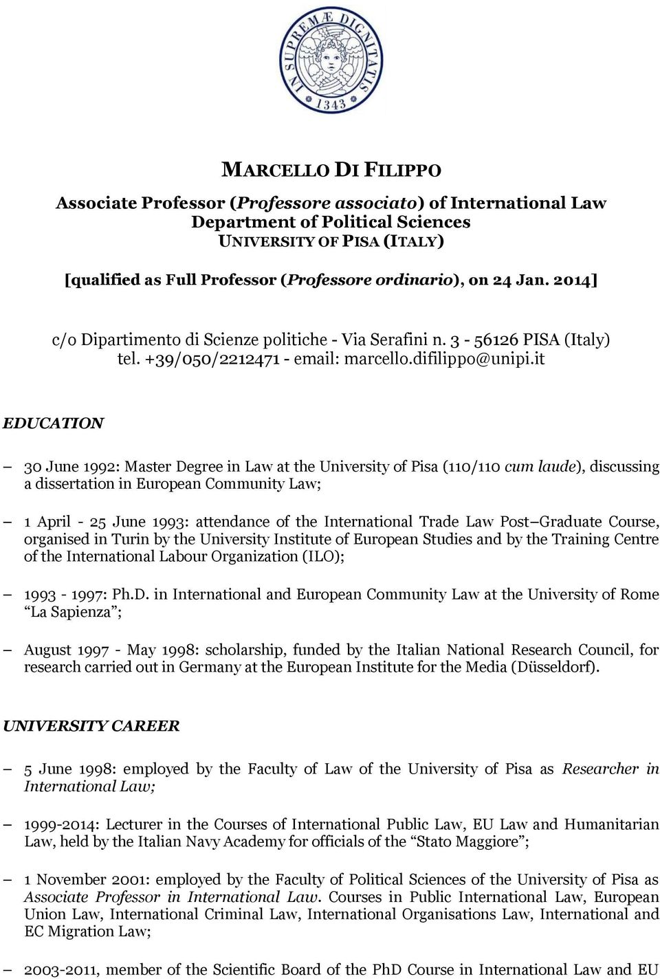 it EDUCATION 30 June 1992: Master Degree in Law at the University of Pisa (110/110 cum laude), discussing a dissertation in European Community Law; 1 April - 25 June 1993: attendance of the