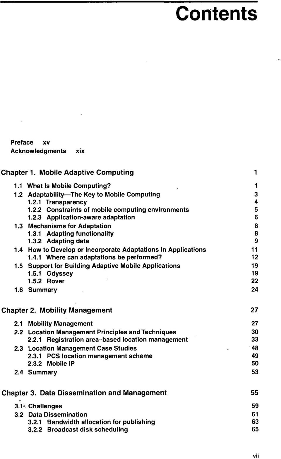12 1.5 Support for Building Adaptive Mobile Applications 19 1.5.1 Odyssey 19 1.5.2 Rover 22 1.6 Summary 24 Chapter 2. Mobility Management 27 2.1 Mobility Management 27 2.