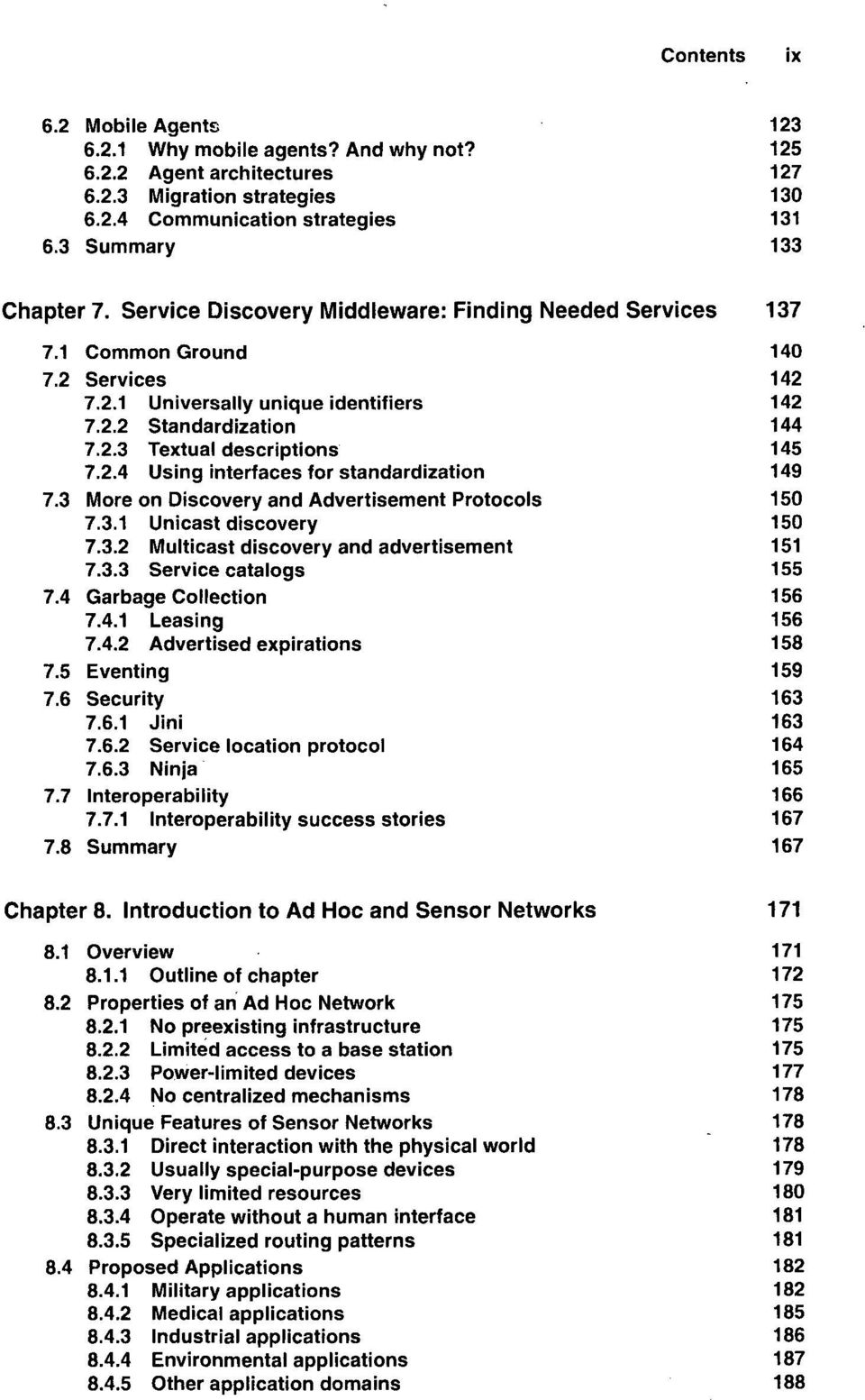 3 More on Discovery and Advertisement Protocols 150 7.3.1 Unicast discovery 150 7.3.2 Multicast discovery and advertisement 151 7.3.3 Service catalogs 155 7.4 Garbage Collection 156 7.4.1 Leasing 156 7.
