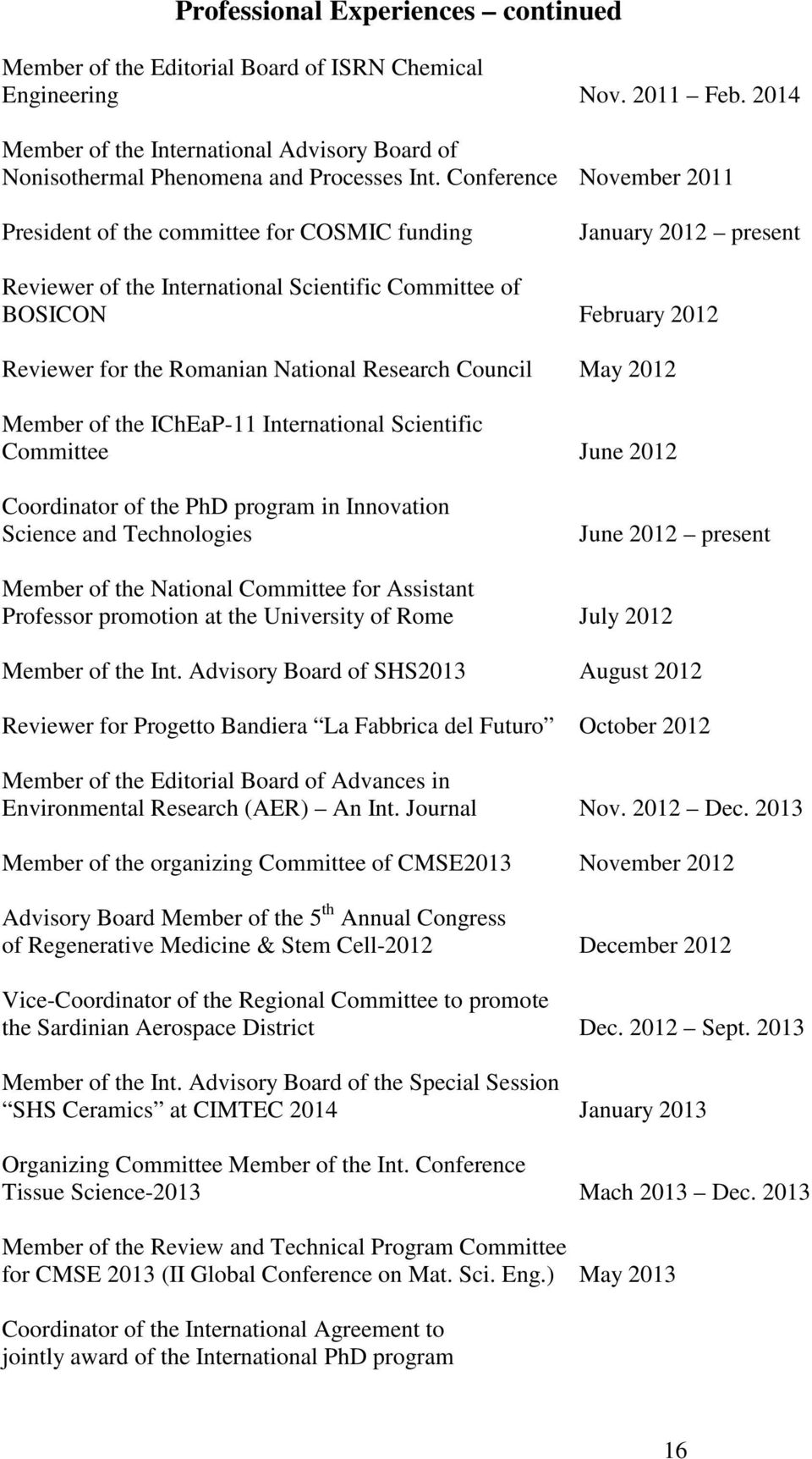 Conference November 2011 President of the committee for COSMIC funding January 2012 present Reviewer of the International Scientific Committee of BOSICON February 2012 Reviewer for the Romanian