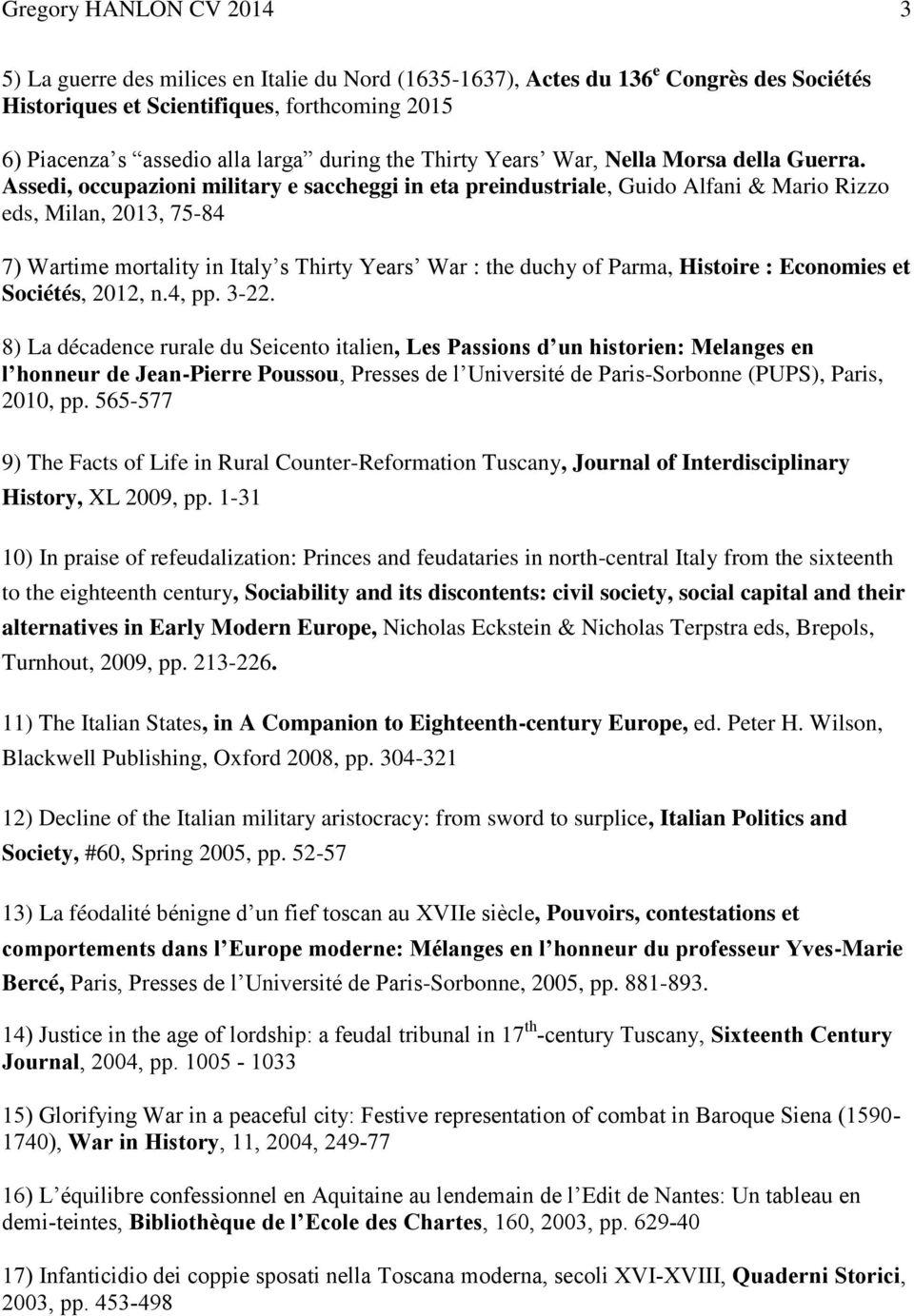 Assedi, occupazioni military e saccheggi in eta preindustriale, Guido Alfani & Mario Rizzo eds, Milan, 2013, 75-84 7) Wartime mortality in Italy s Thirty Years War : the duchy of Parma, Histoire :