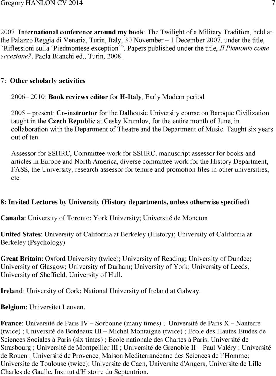 7: Other scholarly activities 2006 2010: Book reviews editor for H-Italy, Early Modern period 2005 present: Co-instructor for the Dalhousie University course on Baroque Civilization taught in the