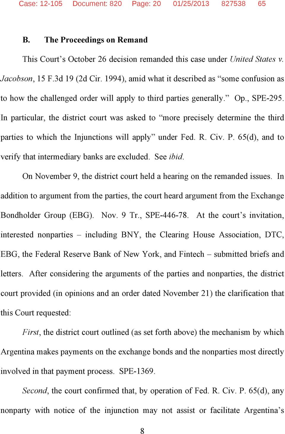 In particular, the district court was asked to more precisely determine the third parties to which the Injunctions will apply under Fed. R. Civ. P.