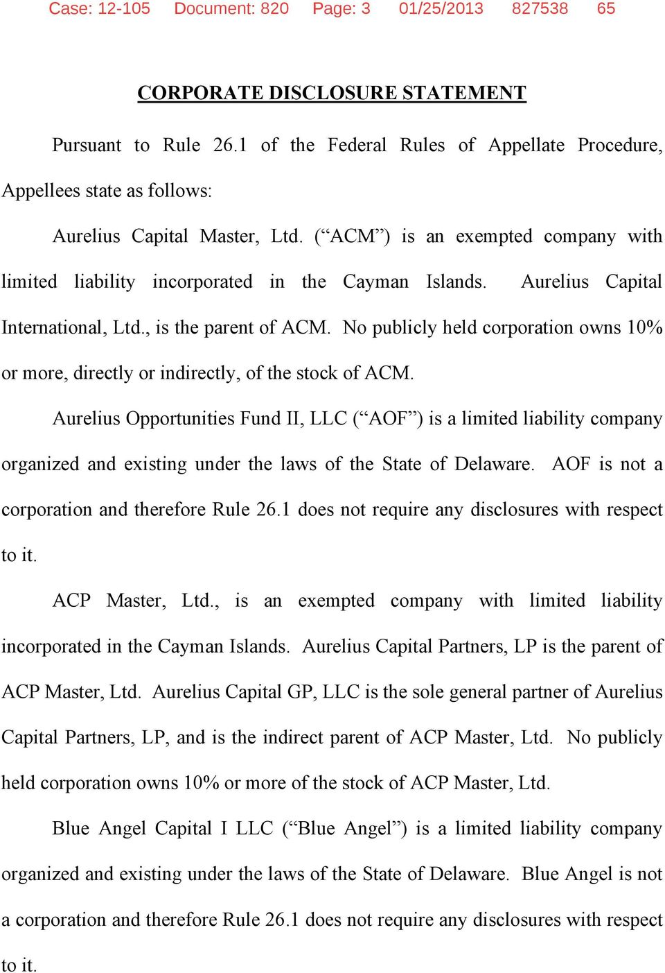 Aurelius Capital International, Ltd., is the parent of ACM. No publicly held corporation owns 10% or more, directly or indirectly, of the stock of ACM.