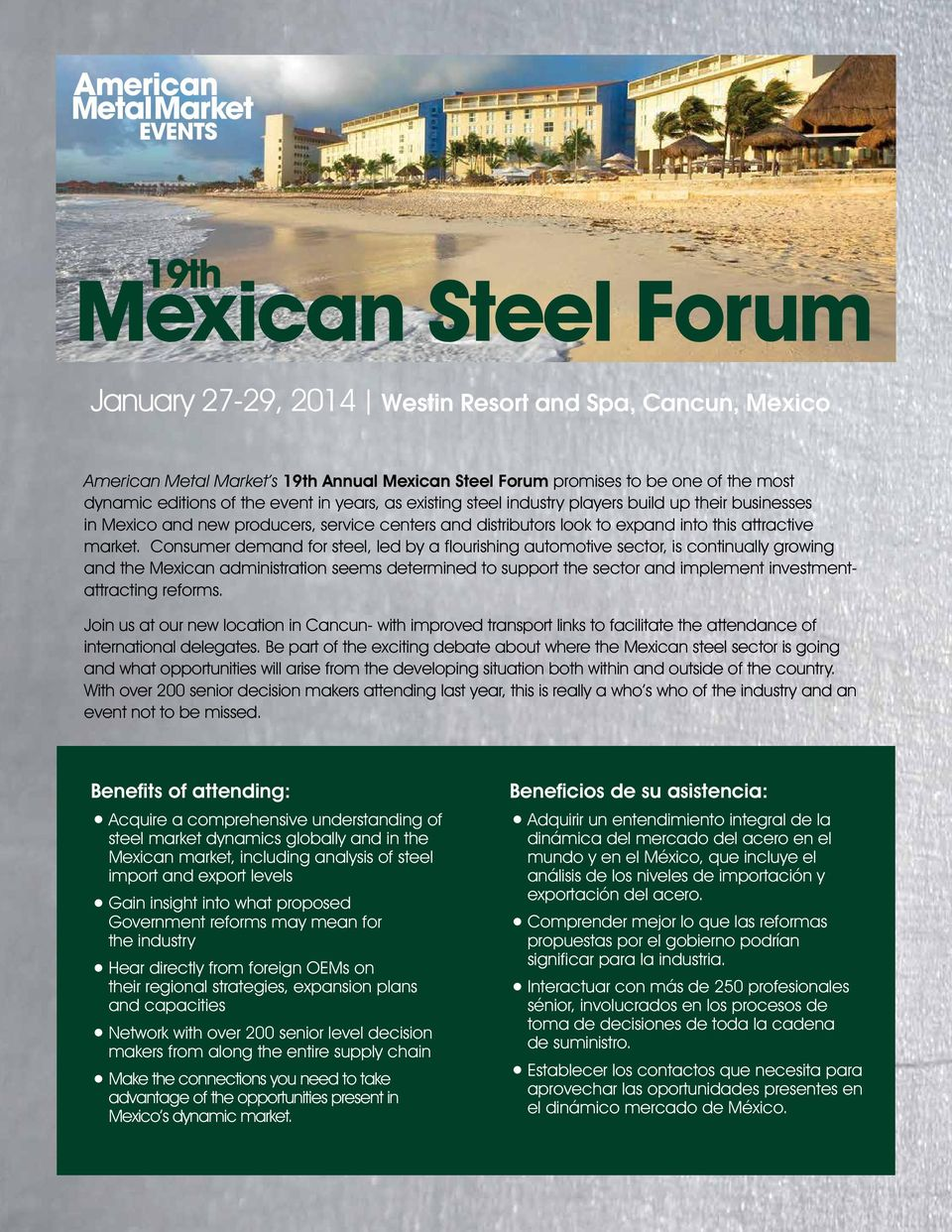 Consumer demand for steel, led by a flourishing automotive sector, is continually growing and the Mexican administration seems determined to support the sector and implement investmentattracting