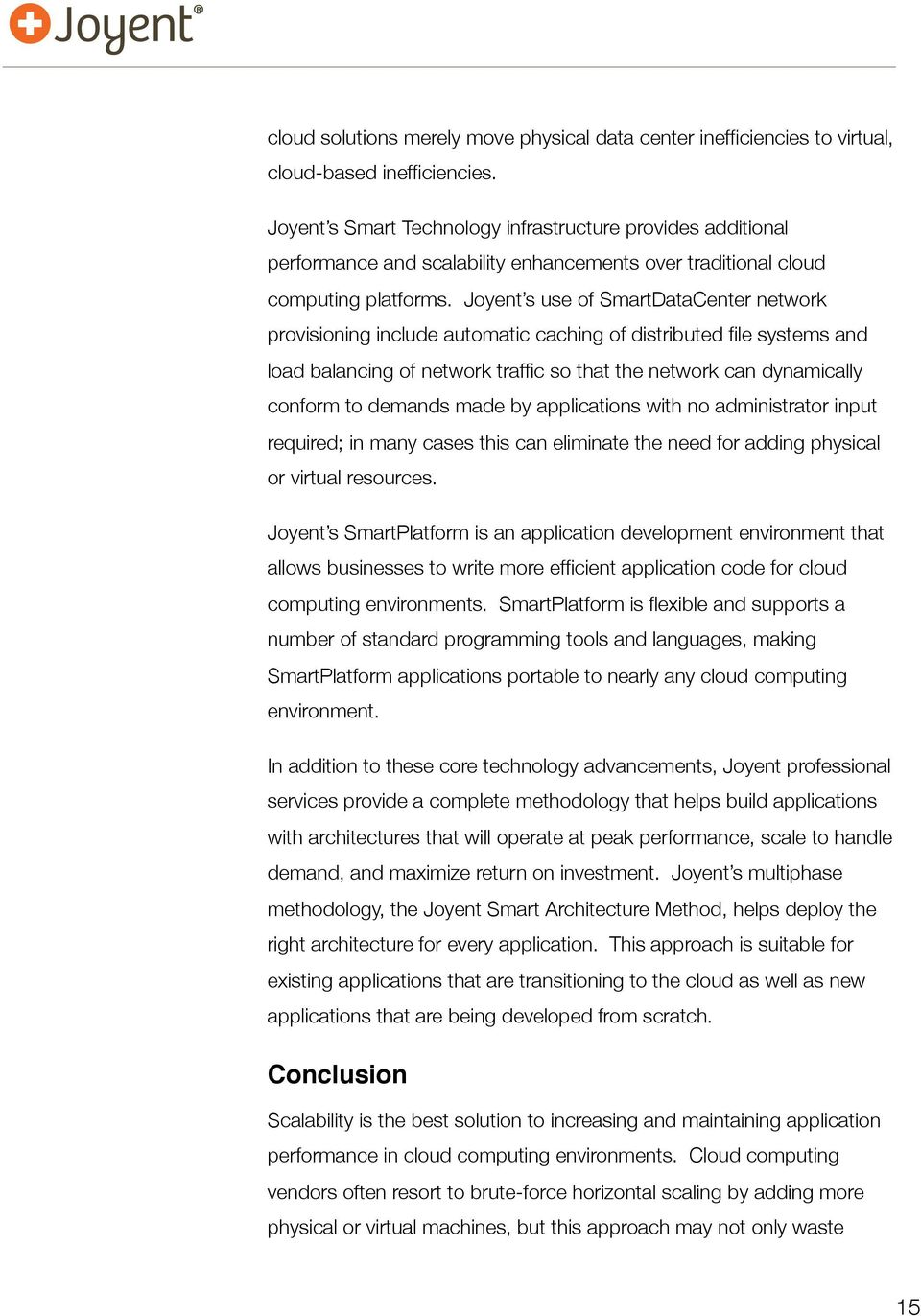 Joyent s use of SmartDataCenter network provisioning include automatic caching of distributed file systems and load balancing of network traffic so that the network can dynamically conform to demands