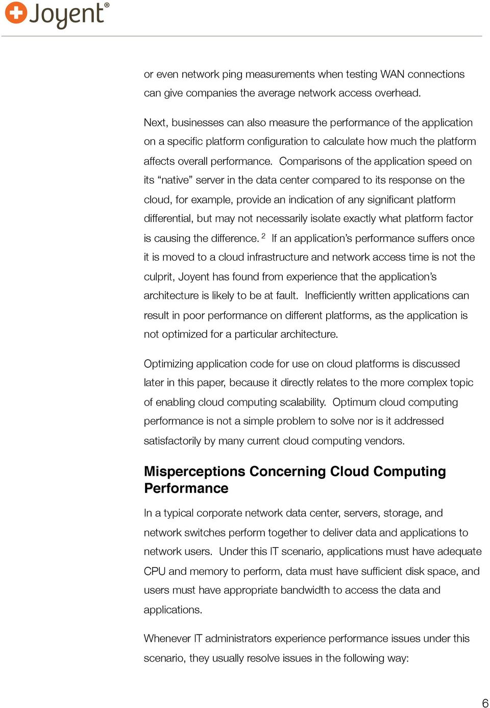 Comparisons of the application speed on its native server in the data center compared to its response on the cloud, for example, provide an indication of any significant platform differential, but