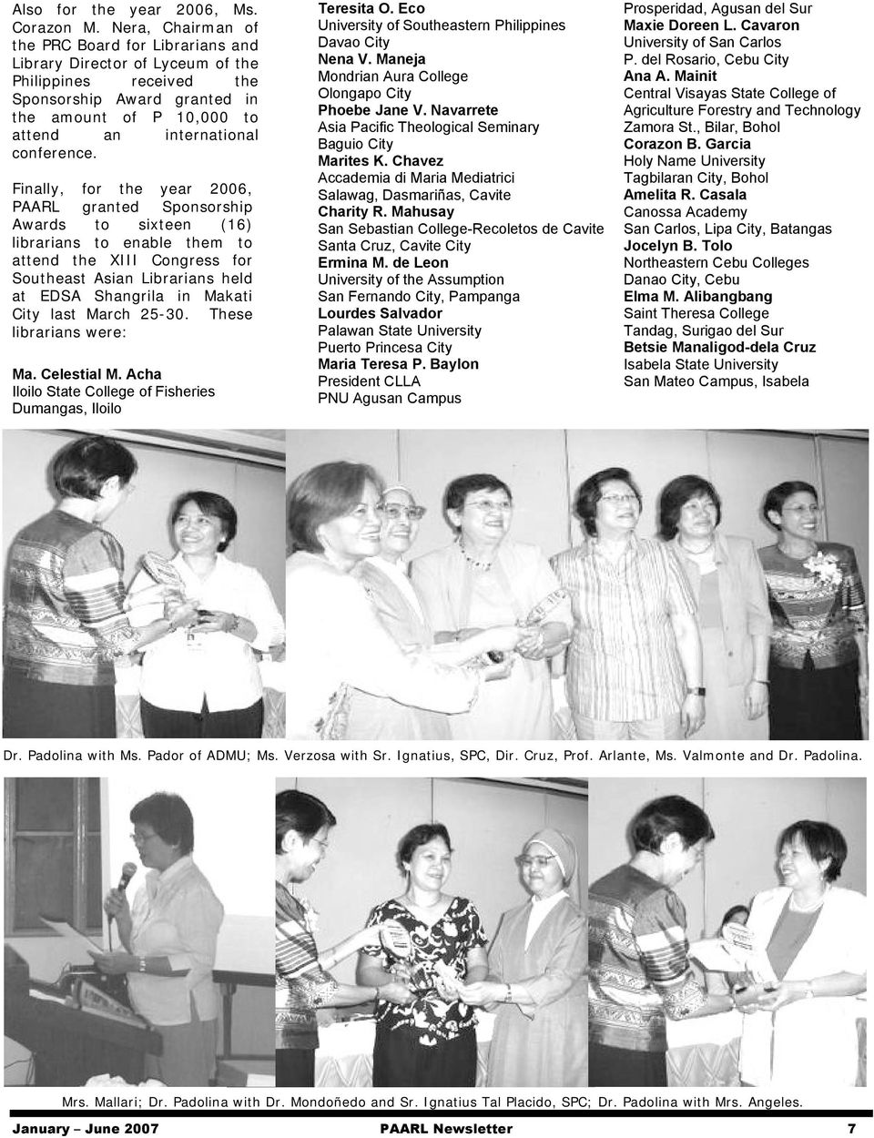 Finally, for the year 2006, PAARL granted Sponsorship Awards to sixteen (16) librarians to enable them to attend the XIII Congress for Southeast Asian Librarians held at EDSA Shangrila in Makati City