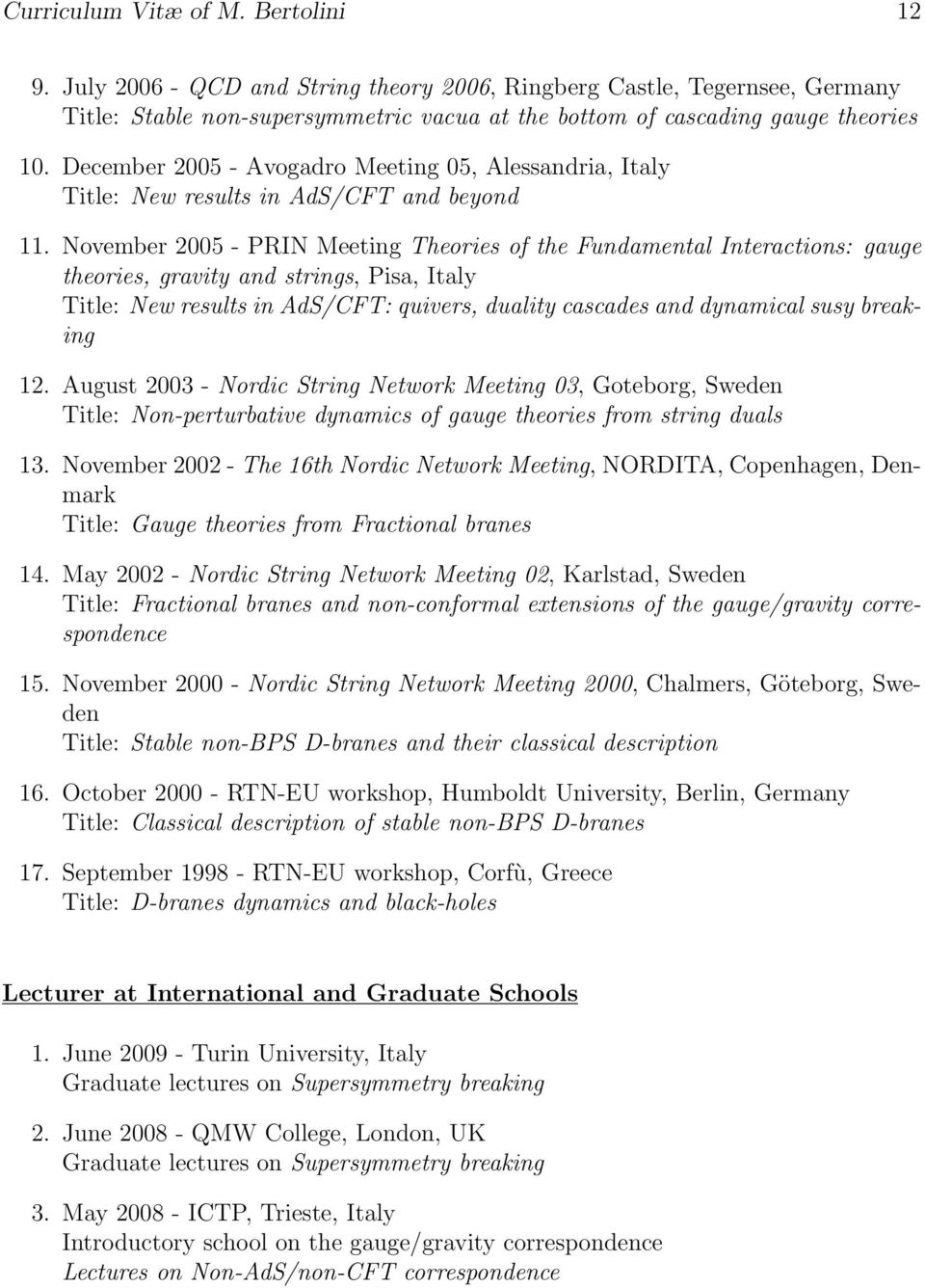 November 2005 - PRIN Meeting Theories of the Fundamental Interactions: gauge theories, gravity and strings, Pisa, Italy Title: New results in AdS/CFT: quivers, duality cascades and dynamical susy