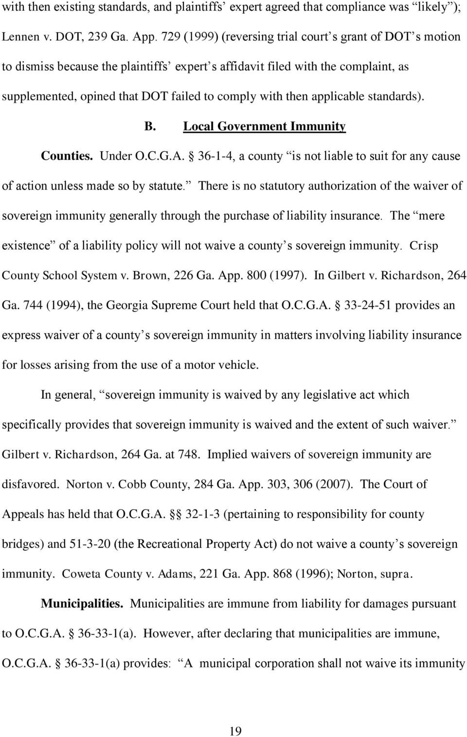 applicable standards). B. Local Government Immunity Counties. Under O.C.G.A. 36-1-4, a county is not liable to suit for any cause of action unless made so by statute.