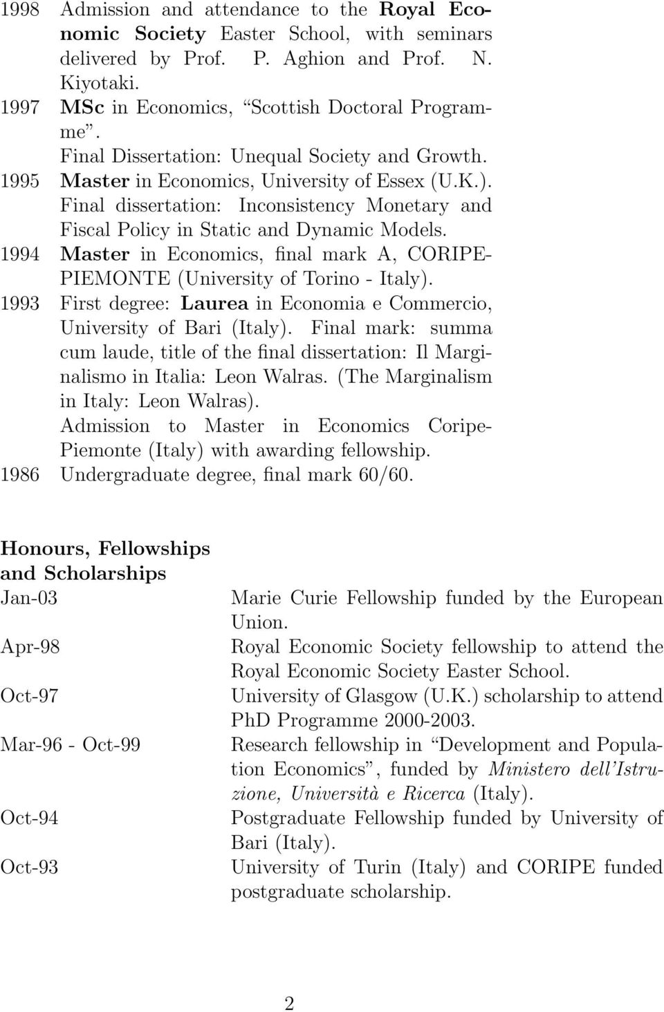 1994 Master in Economics, final mark A, CORIPE- PIEMONTE (University of Torino - Italy). 1993 First degree: Laurea in Economia e Commercio, University of Bari (Italy).