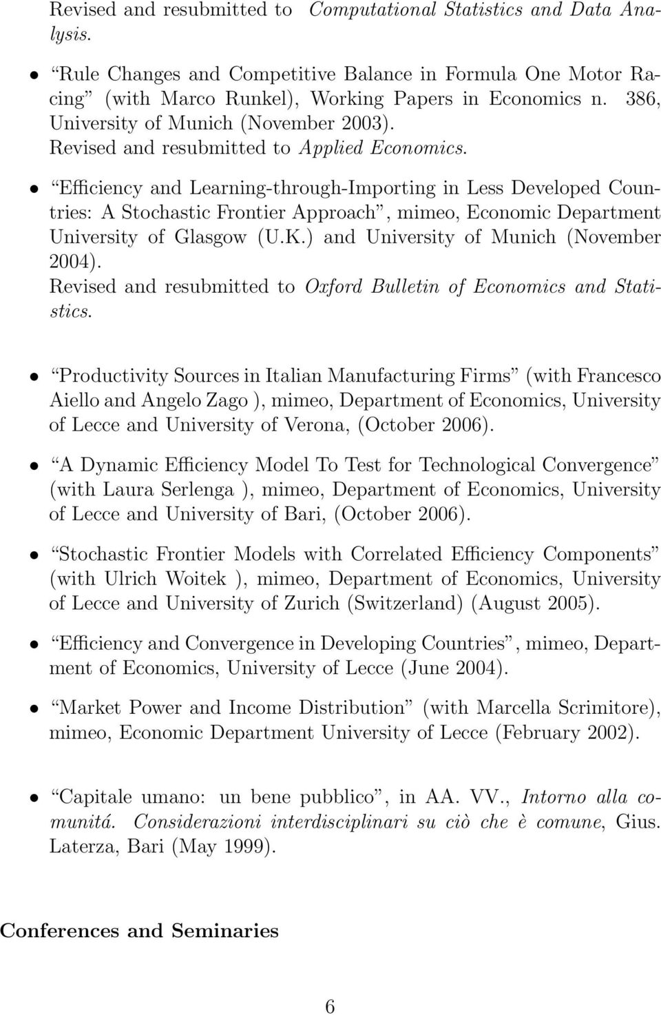 Efficiency and Learning-through-Importing in Less Developed Countries: A Stochastic Frontier Approach, mimeo, Economic Department University of Glasgow (U.K.) and University of Munich (November 2004).