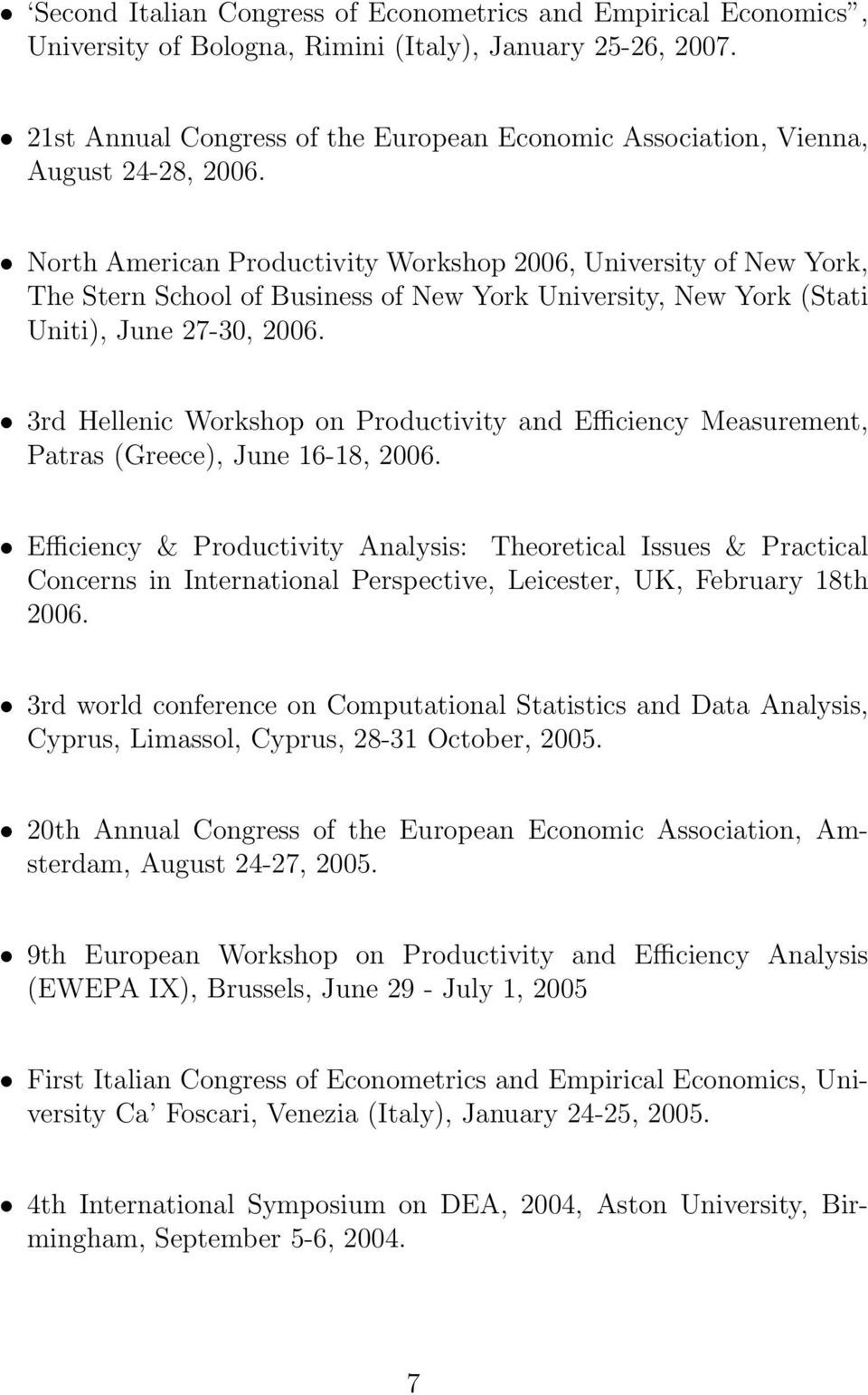 North American Productivity Workshop 2006, University of New York, The Stern School of Business of New York University, New York (Stati Uniti), June 27-30, 2006.